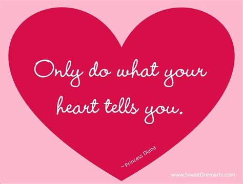 Only do what your heart tells you. by Princess Diana