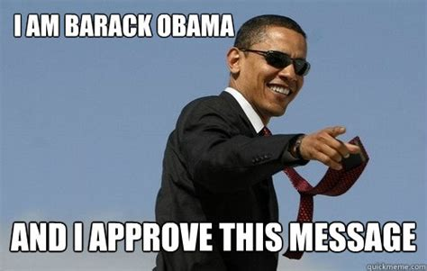 I Approve Meme - i am barack obama and i approve this message obamas