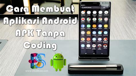 membuat aplikasi android jadi apk cara membuat aplikasi android apk tanpa coding dibalik seo