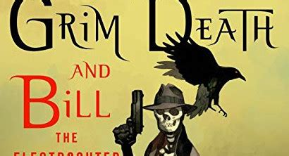 grim death and bill 1250077680 book review grim death and bill the electrocuted criminal is all sorts of awesomeness