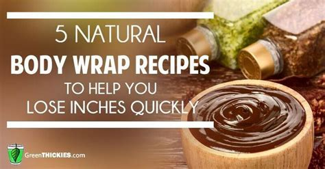 Detox Wraps To Lose Inches by 5 Wrap Recipes To Help You Lose Inches