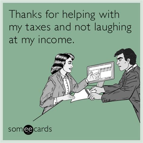 pinterest tax returns taxes funny ecard tax day ecard thanks for helping with my taxes and not laughing at my