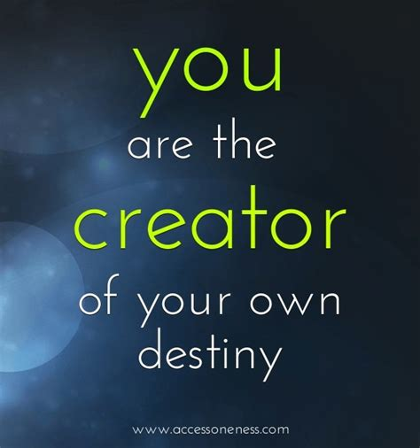 You Are The Creator Of Your Own Destiny Essay by You Are The Creator Of Your Own Destiny Destiny Pixteller Design 13884