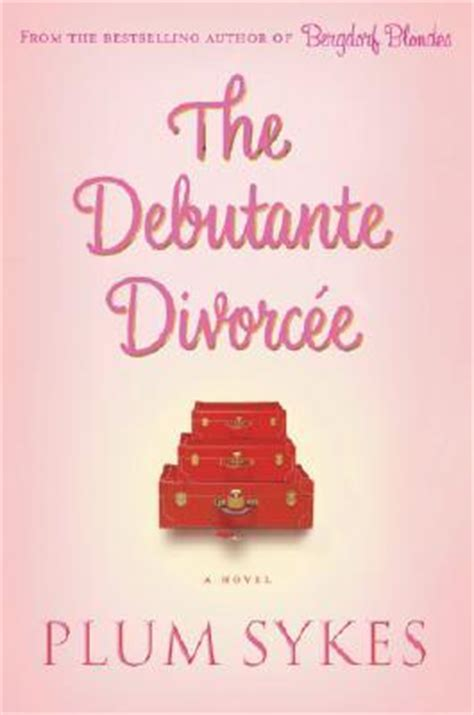 Book Review The Debutante Divorcee By Plum Sykes the debutante divorcee by plum sykes reviews discussion