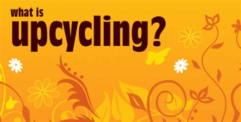 what is upcycling what is upcycling upcycle magazine