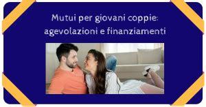 Finanziamenti Prima Casa by Mutui Per Giovani Coppie Agevolazioni E Finanziamenti
