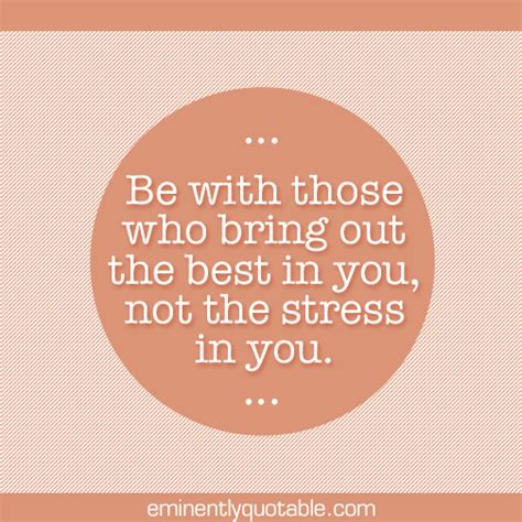 7 Ways To Bring Out The Best In Your Partner by Be With Those Who Bring Out The Best In You 248 Eminently