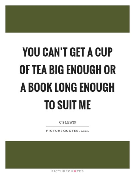 can t get enough books cup of tea quotes cup of tea sayings cup of tea