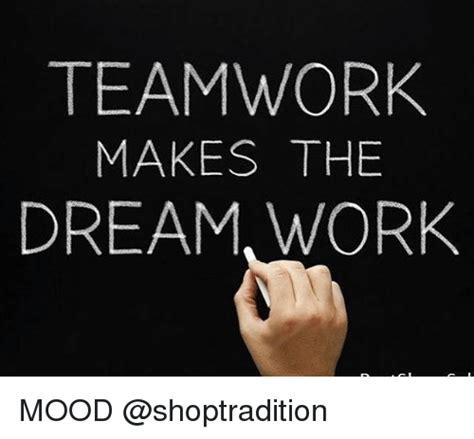 Teamwork Makes The Dreamwork Meme - memes for teamwork makes the dreamwork meme www memesbot com