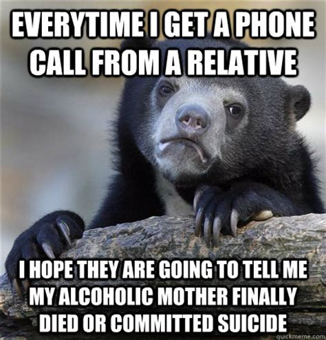 Phone Died Meme - everytime i get a phone call from a relative i hope they