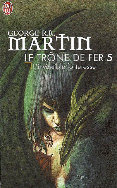 Winning Trone De Fer 5 by Le Tr 244 Ne De Fer Tome 5 De George R R Martin Le Pouvoir De L Auteur C Est De Rendre Les