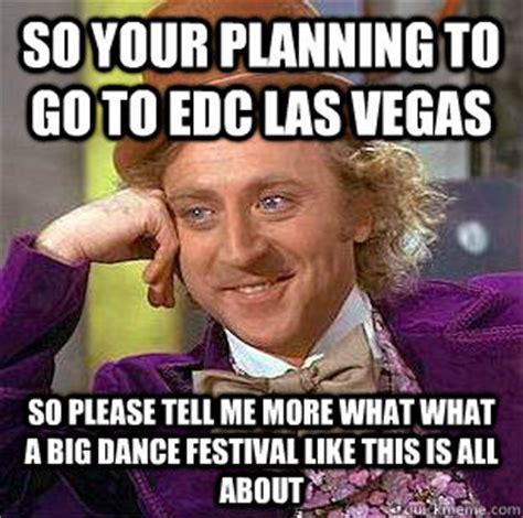 Edc Meme - so your planning to go to edc las vegas so please tell me