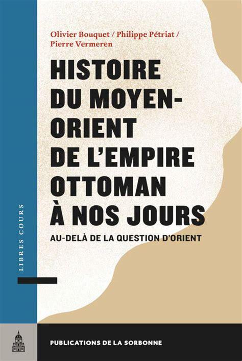 Histoire De L Empire Ottoman by Livre Histoire Du Moyen Orient De L Empire Ottoman 224 Nos