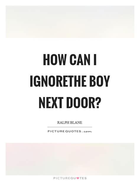 The Next Door Quotes how can i ignorethe boy next door picture quotes