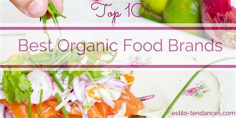 best organic foods top 10 best organic food brands to buy for