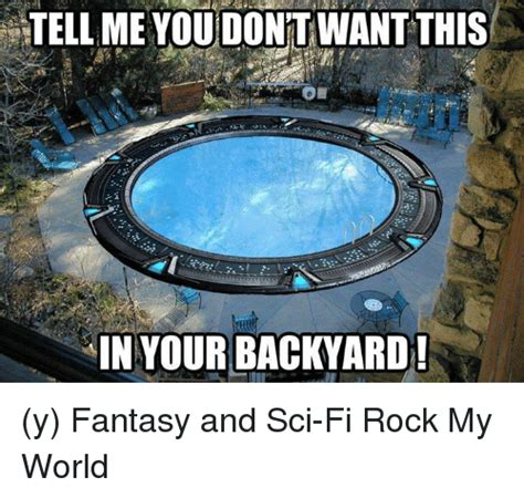 Sci Fi Memes - tellime you dontwantthis in your backyard y fantasy and