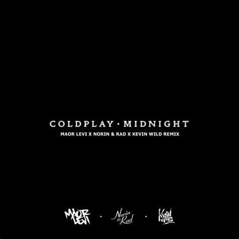 coldplay midnight kygo remix suicidal mood coldplay quot midnight quot maor levi x norin rad x kevin
