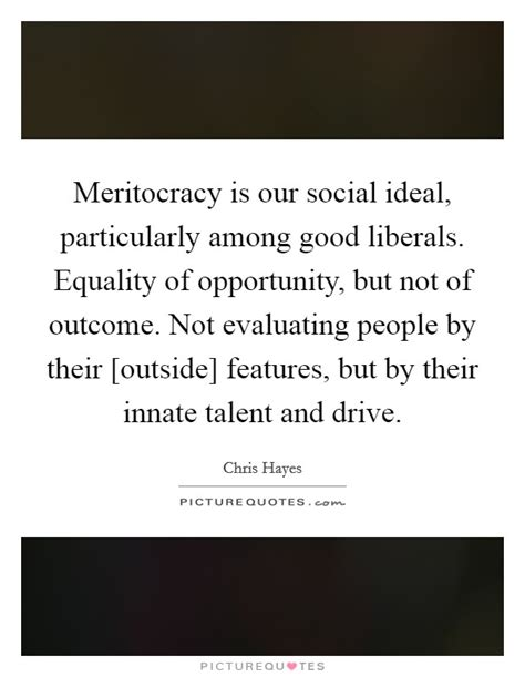 Meritocracy Is Our Social Ideal Particularly Among Good