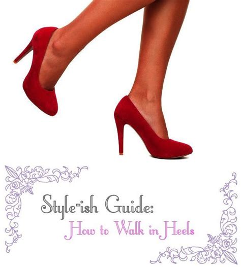 how to walk in high heels comfortably now heel the world with your killer soles
