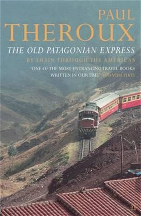 the old patagonian express by train through the americas by paul theroux