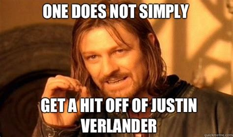 Justin Verlander Meme - one does not simply get a hit off of justin verlander