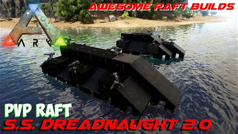 ark motorboat builds s s dreadnaught 2 0 pvp raft awesome raft builds