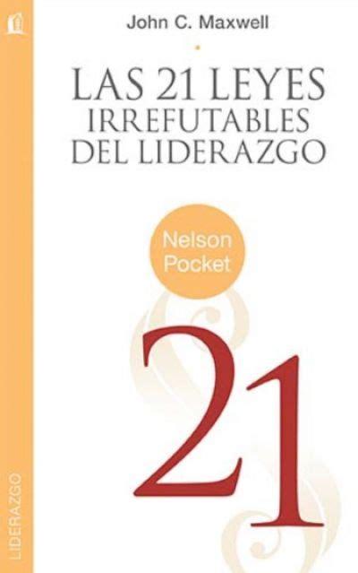 las 21 leyes irrefutables 1602550271 las 21 leyes irrefutables del liderazgo las 21 leyes irrefutables del liderazgo es una