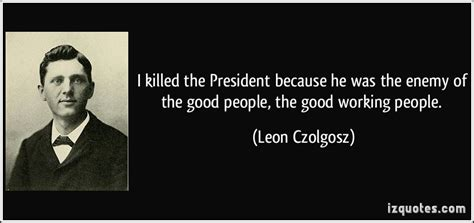 Hes The President In Residenthes Of In Cha 2 by Quotes By Czolgosz Like Success