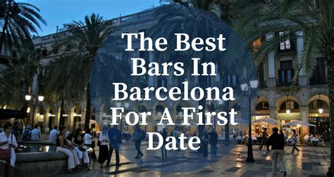 best bars in barcelona the best bars in barcelona for a date barcelona home