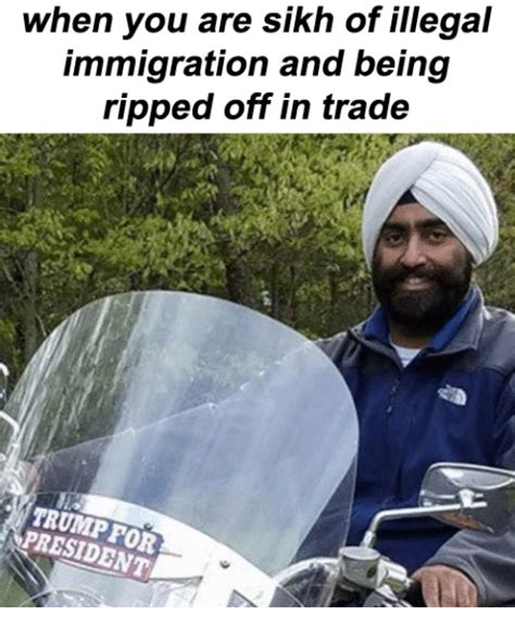 Illegal Immigration Meme - when you are sikh of illegal immigration and being ripped
