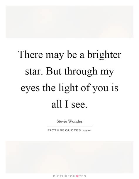 there may be a there may be a brighter star but through my eyes the light of picture quotes