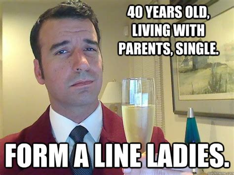 Single Parent Memes - 40 years old living with parents single form a line