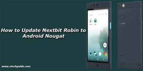 how to update android phone manually how to update nextbit robin to android nougat manually