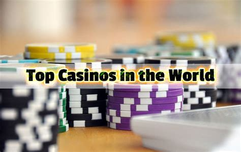 best casinos in the world top casinos in the world high living
