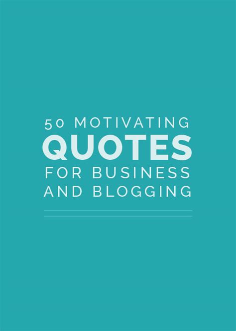 blogger quotes 50 motivating quotes for business and blogging