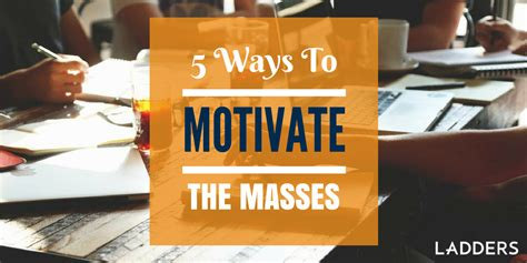 5 News To Inspire You by 5 Ways To Motivate The Masses Ladders Business News