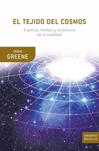 libro el tejido del cosmos leer libro el tejido del cosmos espacio tiempo y la textura de la realidad descargar