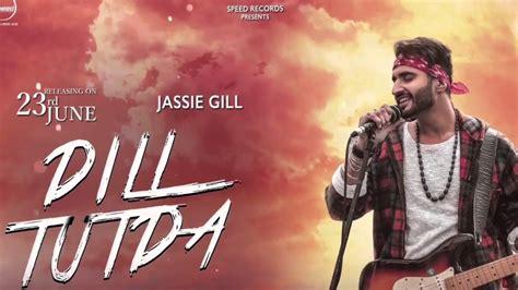 jassi gill songs new 2017 dil tutda jassi gill full audio song latest punjabi