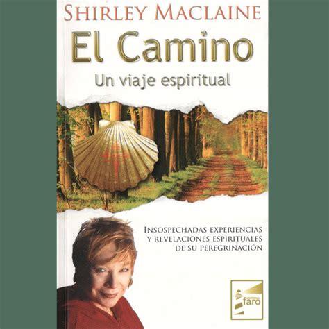 the camino shirley maclaine el camino un viaje espiritual shirley maclaine