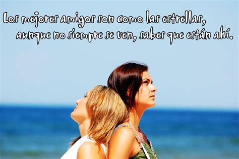 imagenes bonitas las mejores para las mejores amigas frases especiales de amistad