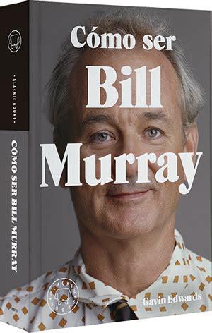 libro cmo ser bill murray c 243 mo ser bill murray de gavin edwards estandarte