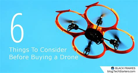 things to consider when buying a home 6 things to consider before buying a drone techstarters