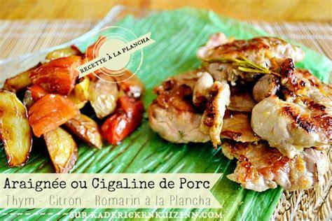 recettes de cuisine am駻icaine plancha cigaline araign 233 e ou cigaline porc 224 la proven 231 ale