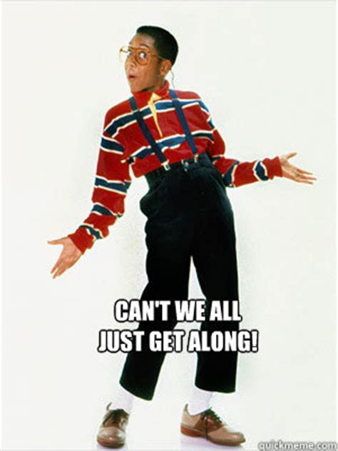 Can T We All Just Get Along Meme - can t we all just get along steve urkel getting along