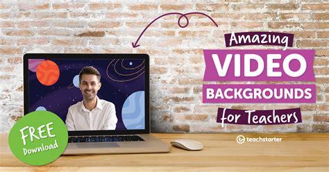 video backgrounds  teachers   teach starter
