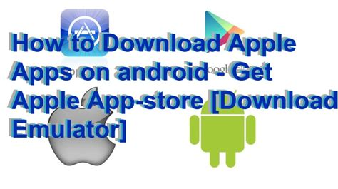 how to get apple apps on android how to apple apps on android get apple app store emulator