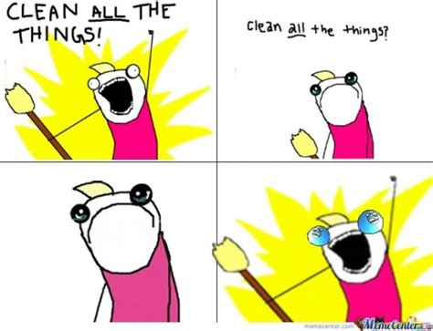 Clean All The Things Meme - clean all the things memes best collection of funny clean