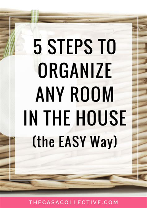how to organize your home room by room 5 steps to organize any room in the house the easy way