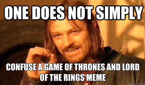 Lord Of The Rings Meme One Does Not Simply - one does not simply confuse a game of thrones and lord of