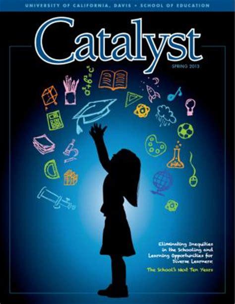 cover design of school magazines catalyst magazine uc davis school of education